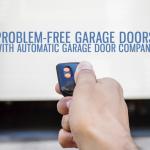 Problem-Free Garage Doors with Automatic Garage Door Company