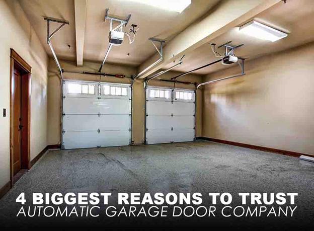 4 Biggest Reasons To Trust Automatic Garage Door Company
