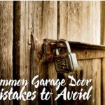 Common Garage Door Mistakes to Avoid